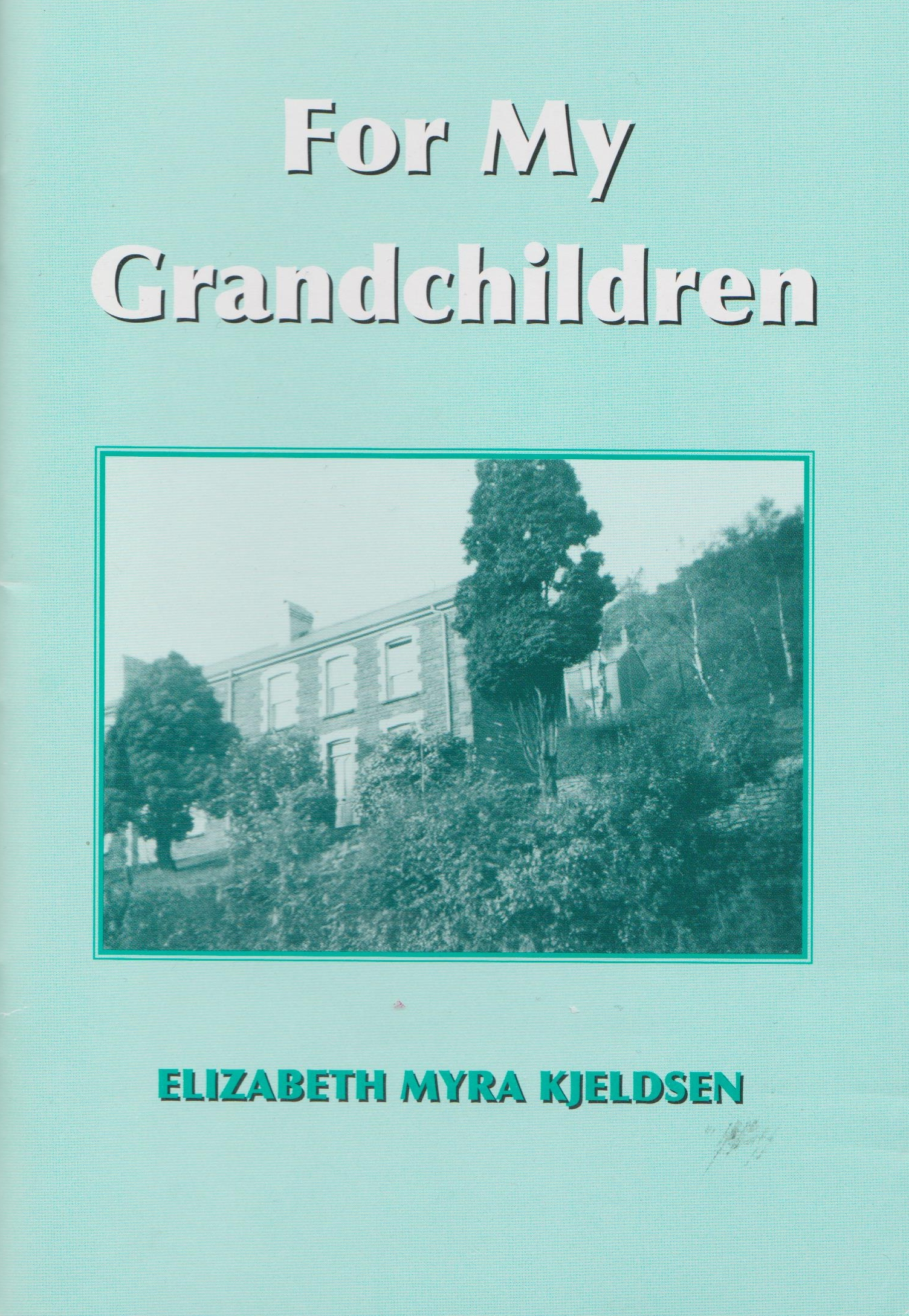 For My Grandchildren, by Elizabeth Myra Kjeldsen